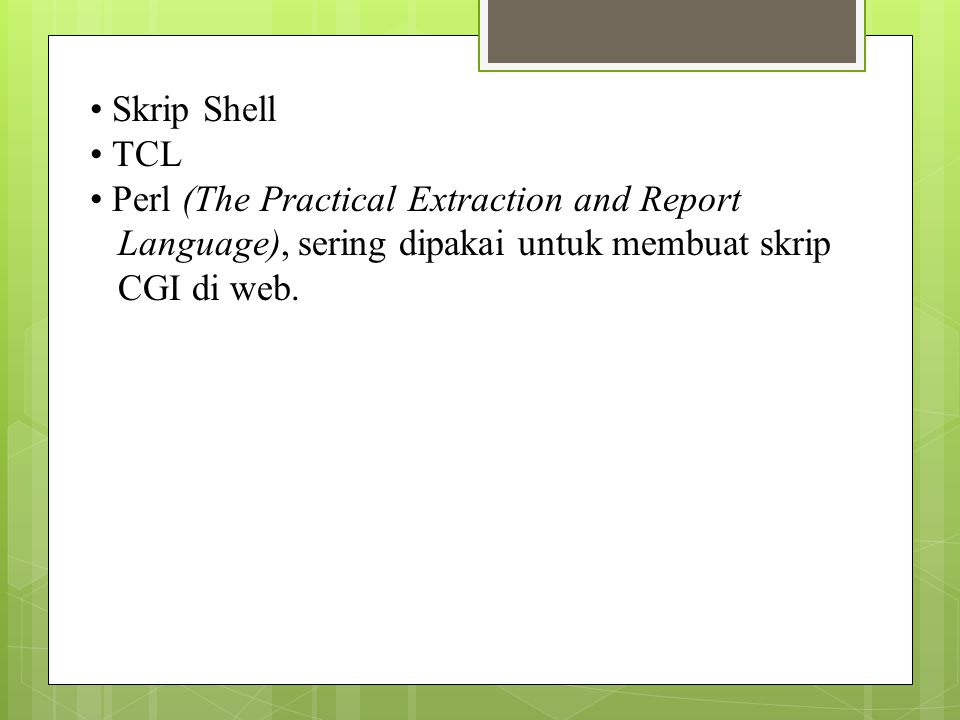 Skrip Shell TCL Perl (The Practical Extraction and Report Language), sering dipakai untuk membuat skrip CGI di web.