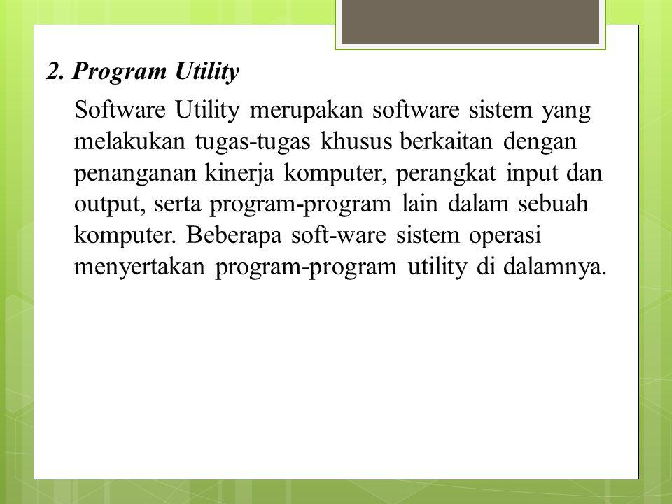 2. Program Utility Software Utility merupakan software sistem yang melakukan tugas-tugas khusus berkaitan dengan penanganan kinerja komputer, perangka
