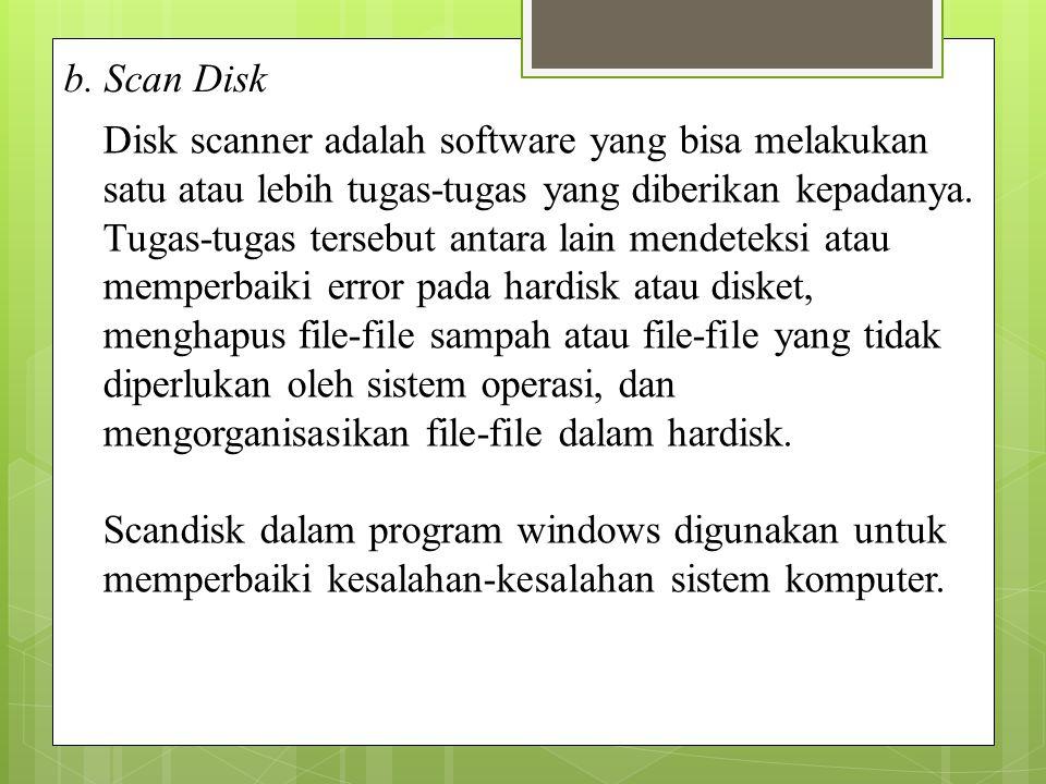 b. Scan Disk Disk scanner adalah software yang bisa melakukan satu atau lebih tugas-tugas yang diberikan kepadanya. Tugas-tugas tersebut antara lain m