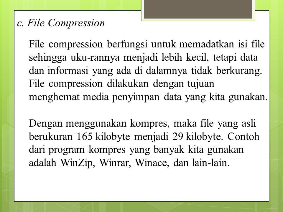 c. File Compression File compression berfungsi untuk memadatkan isi file sehingga uku-rannya menjadi lebih kecil, tetapi data dan informasi yang ada d