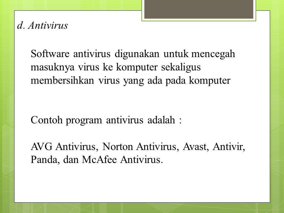 d. Antivirus Software antivirus digunakan untuk mencegah masuknya virus ke komputer sekaligus membersihkan virus yang ada pada komputer Contoh program