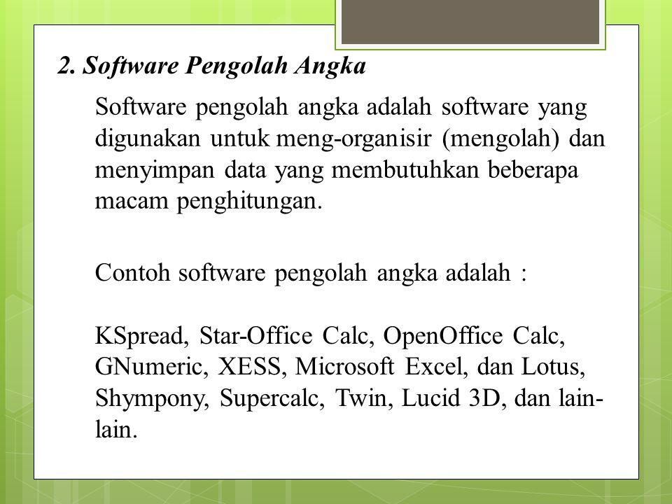 2. Software Pengolah Angka Software pengolah angka adalah software yang digunakan untuk meng-organisir (mengolah) dan menyimpan data yang membutuhkan
