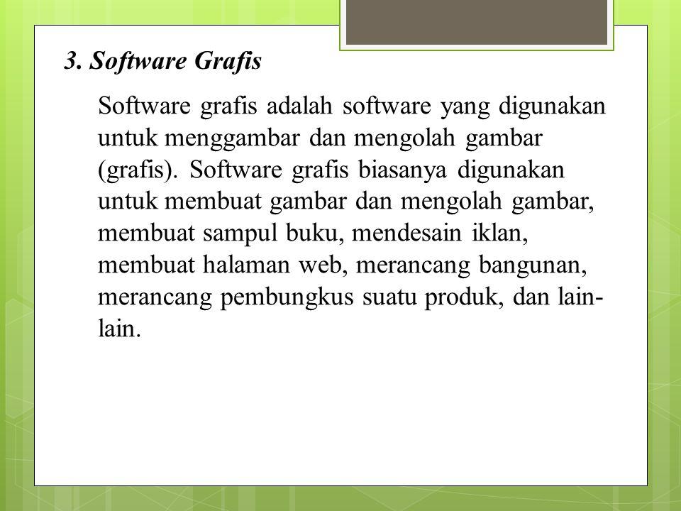3. Software Grafis Software grafis adalah software yang digunakan untuk menggambar dan mengolah gambar (grafis). Software grafis biasanya digunakan un