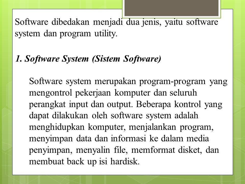 Software sistem sendiri dapat dibedakan menjadi dua jenis, yaitu software operasi (operating system) dan software utility : a.