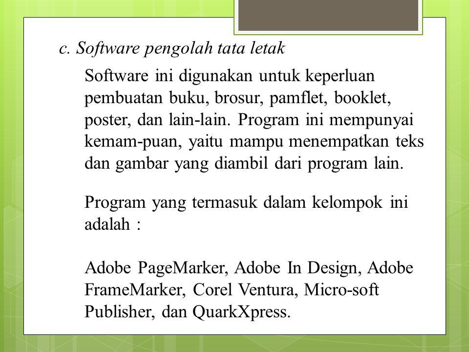 c. Software pengolah tata letak Software ini digunakan untuk keperluan pembuatan buku, brosur, pamflet, booklet, poster, dan lain-lain. Program ini me