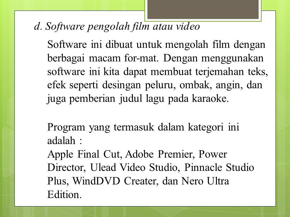 d. Software pengolah film atau video Software ini dibuat untuk mengolah film dengan berbagai macam for-mat. Dengan menggunakan software ini kita dapat