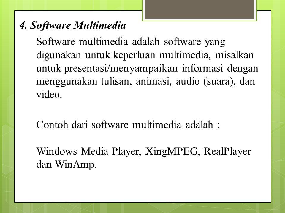 4. Software Multimedia Software multimedia adalah software yang digunakan untuk keperluan multimedia, misalkan untuk presentasi/menyampaikan informasi