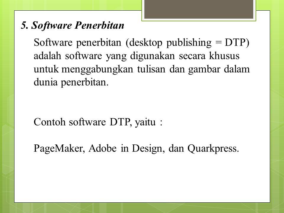 5. Software Penerbitan Software penerbitan (desktop publishing = DTP) adalah software yang digunakan secara khusus untuk menggabungkan tulisan dan gam