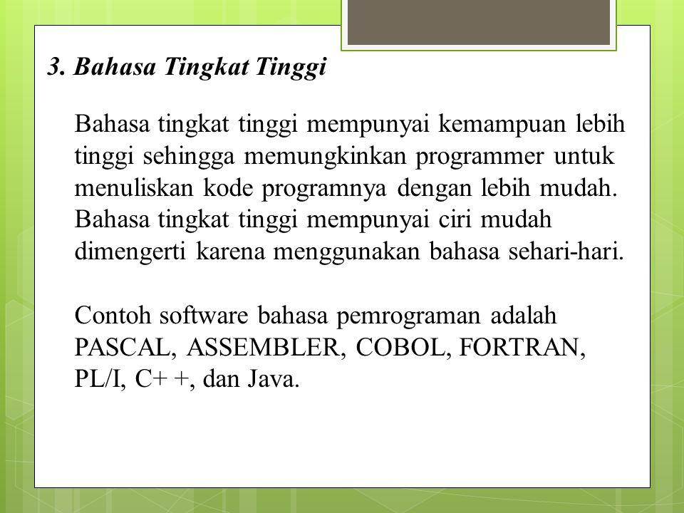 3. Bahasa Tingkat Tinggi Bahasa tingkat tinggi mempunyai kemampuan lebih tinggi sehingga memungkinkan programmer untuk menuliskan kode programnya deng