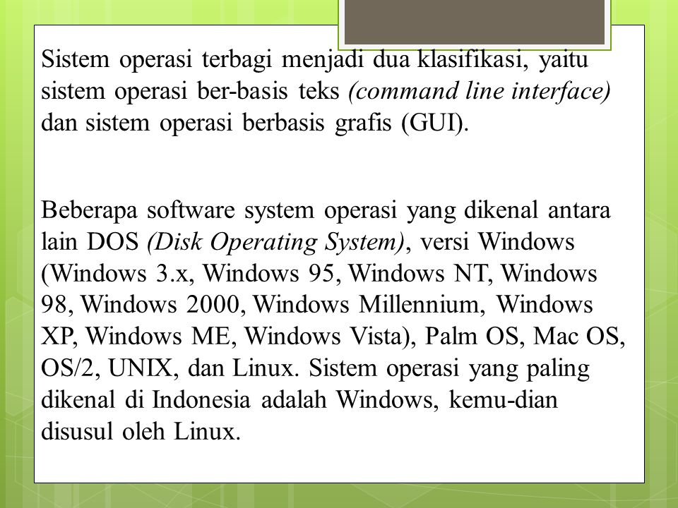 Klasifikasi Software : Perangkat lunak secara umum dapat dibagi menjadi dua (2) : - Perangkat lunak sistem - Perangkat lunak aplikasi