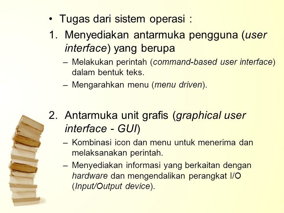 Tugas dari sistem operasi : 1.Menyediakan antarmuka pengguna (user interface) yang berupa –Melakukan perintah (command-based user interface) dalam ben