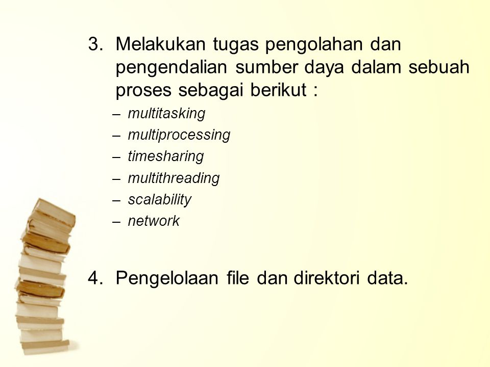 3.Melakukan tugas pengolahan dan pengendalian sumber daya dalam sebuah proses sebagai berikut : –multitasking –multiprocessing –timesharing –multithreading –scalability –network 4.Pengelolaan file dan direktori data.