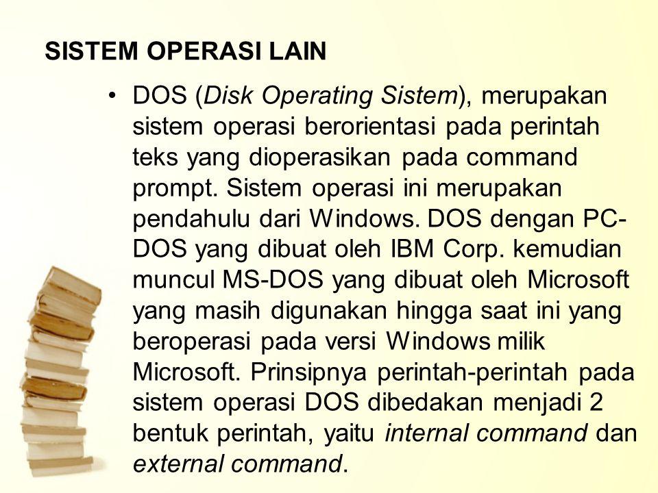 SISTEM OPERASI LAIN DOS (Disk Operating Sistem), merupakan sistem operasi berorientasi pada perintah teks yang dioperasikan pada command prompt. Siste