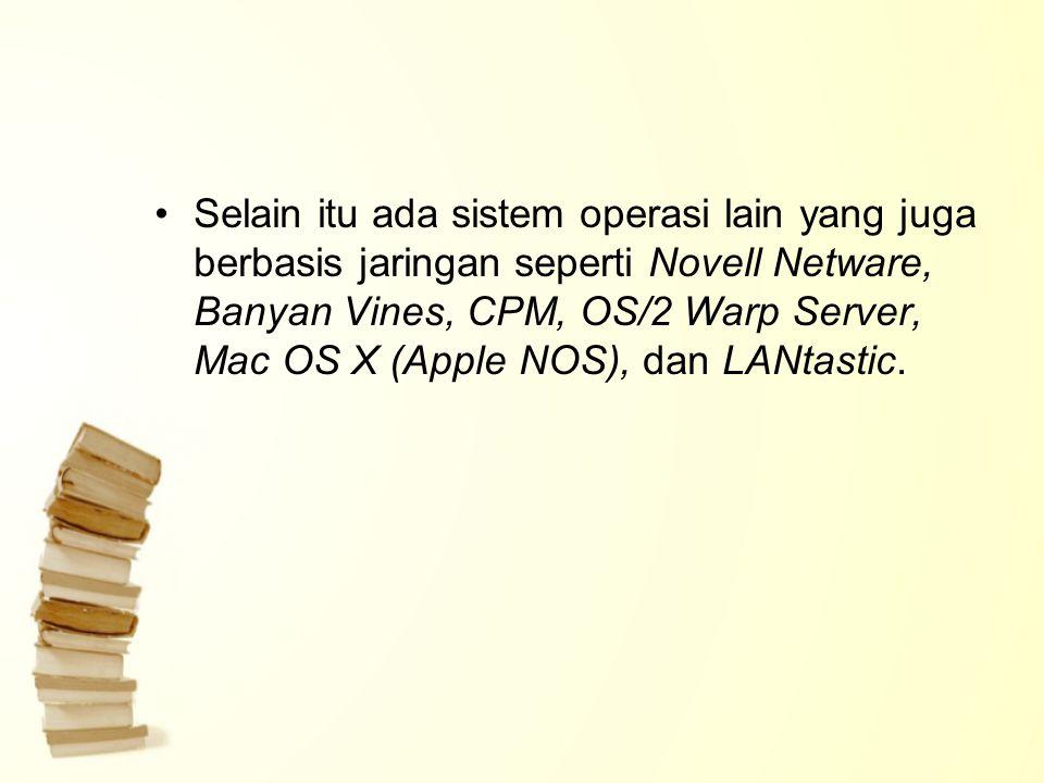 Selain itu ada sistem operasi lain yang juga berbasis jaringan seperti Novell Netware, Banyan Vines, CPM, OS/2 Warp Server, Mac OS X (Apple NOS), dan