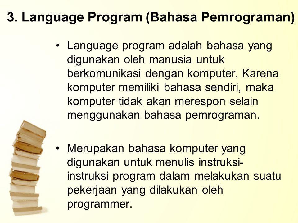 3. Language Program (Bahasa Pemrograman) Language program adalah bahasa yang digunakan oleh manusia untuk berkomunikasi dengan komputer. Karena komput