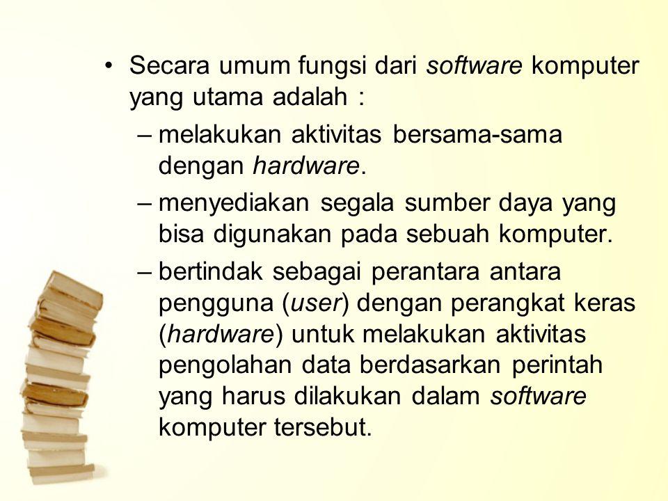 Secara umum fungsi dari software komputer yang utama adalah : –melakukan aktivitas bersama-sama dengan hardware. –menyediakan segala sumber daya yang