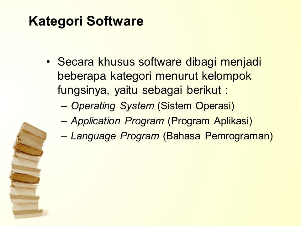 Kategori Software Secara khusus software dibagi menjadi beberapa kategori menurut kelompok fungsinya, yaitu sebagai berikut : –Operating System (Siste