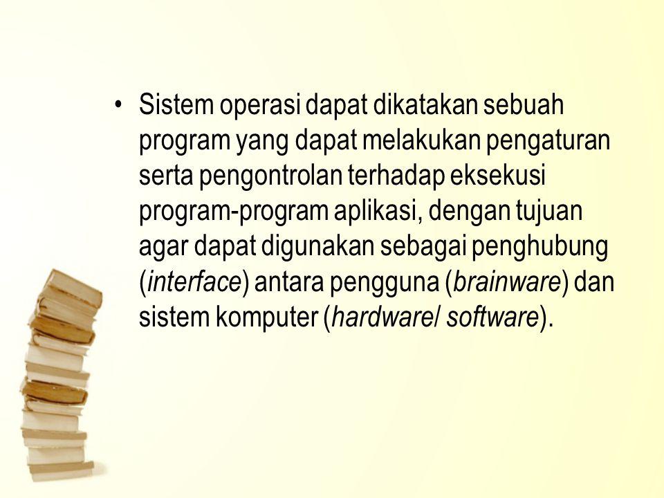 Sistem operasi dapat dikatakan sebuah program yang dapat melakukan pengaturan serta pengontrolan terhadap eksekusi program-program aplikasi, dengan tu