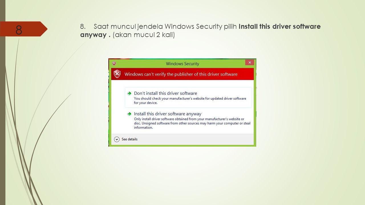 8 8.Saat muncul jendela Windows Security pilih Install this driver software anyway. (akan mucul 2 kali)