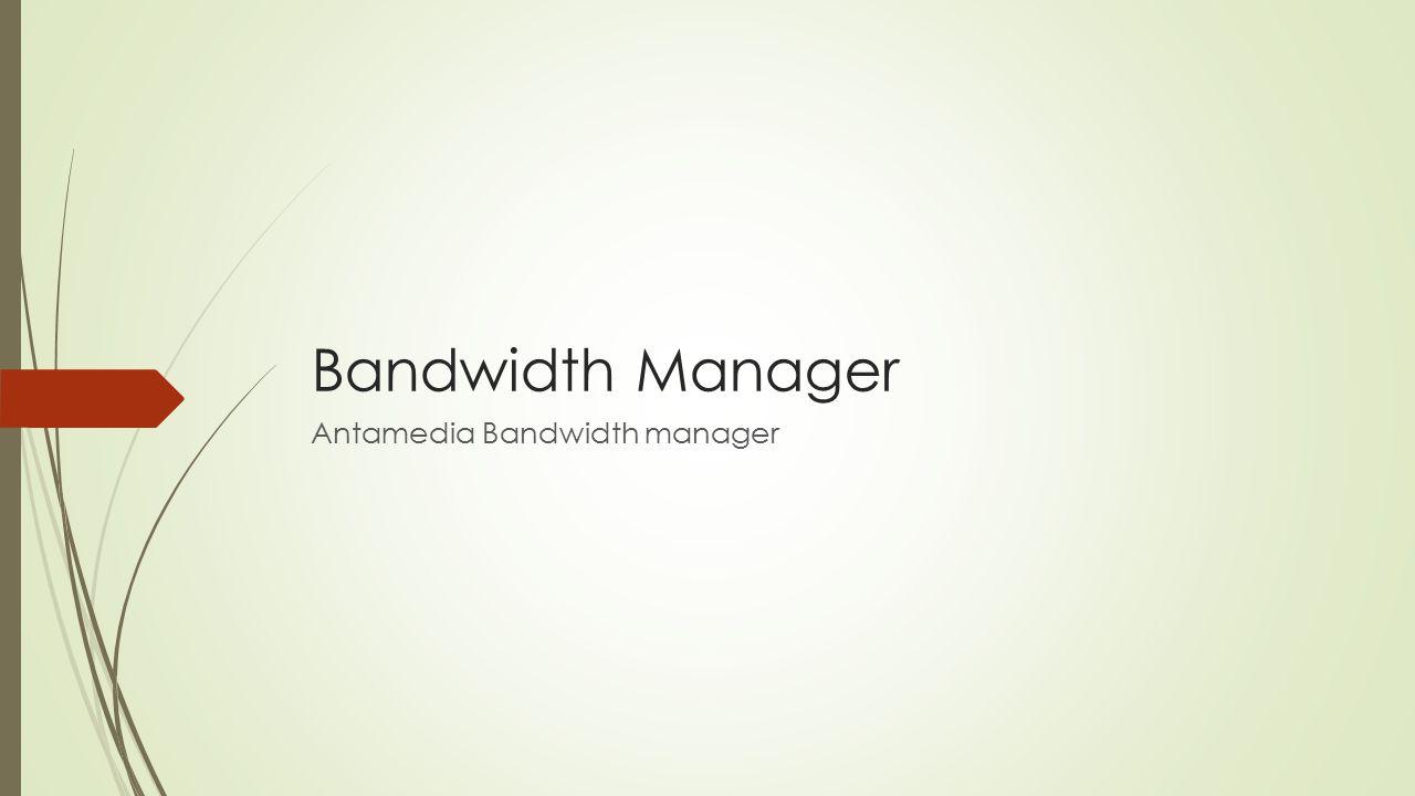 Bandwidth Manager Antamedia Bandwidth manager