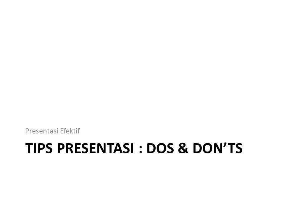 TIPS PRESENTASI : DOS & DON'TS Presentasi Efektif
