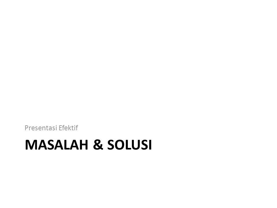 MASALAH & SOLUSI Presentasi Efektif