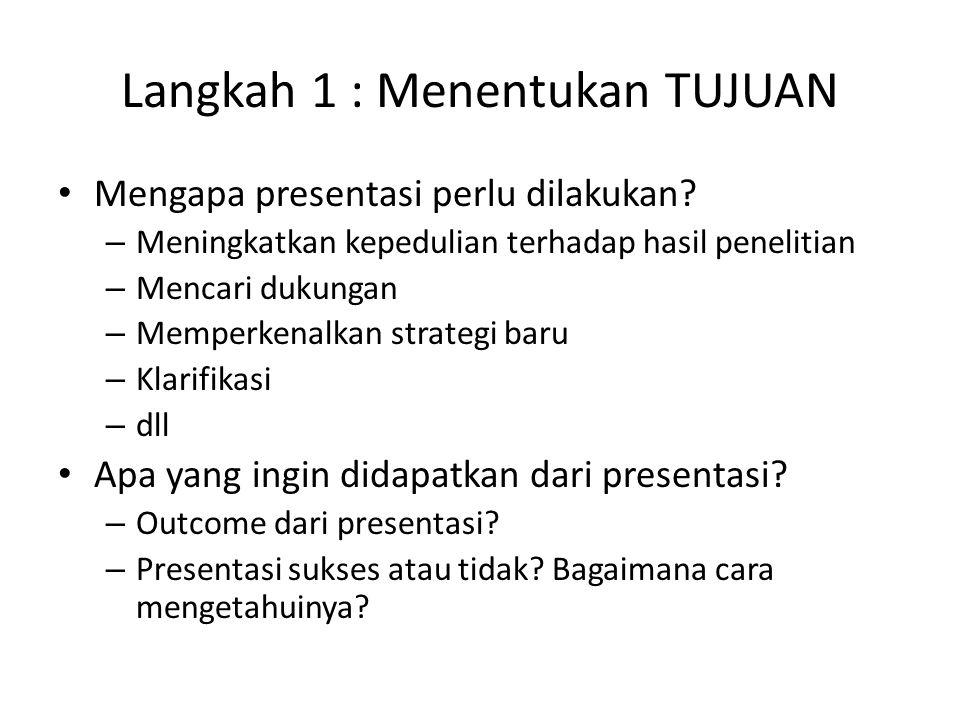 Langkah 1 : Menentukan TUJUAN Mengapa presentasi perlu dilakukan.