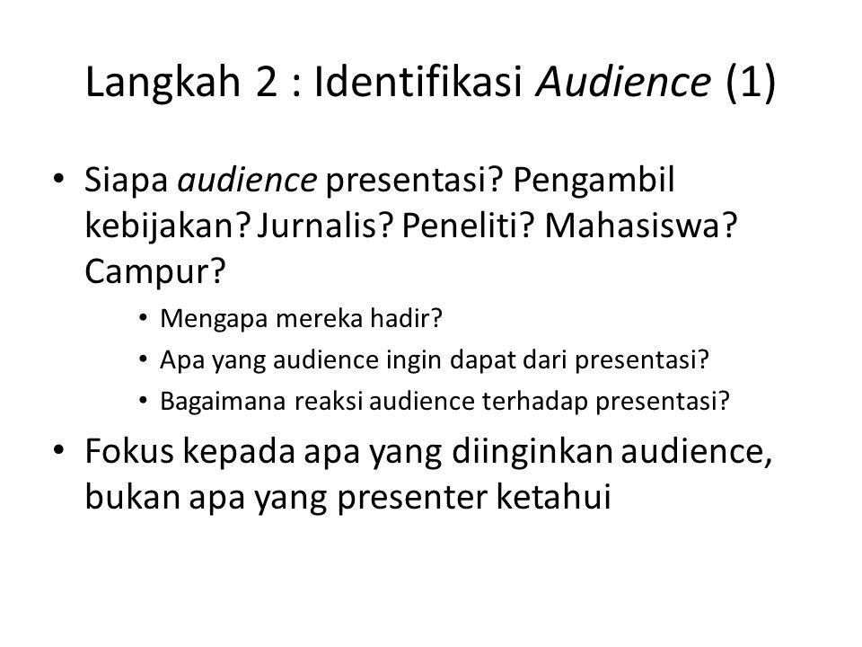 Langkah 2 : Identifikasi Audience (1) Siapa audience presentasi.