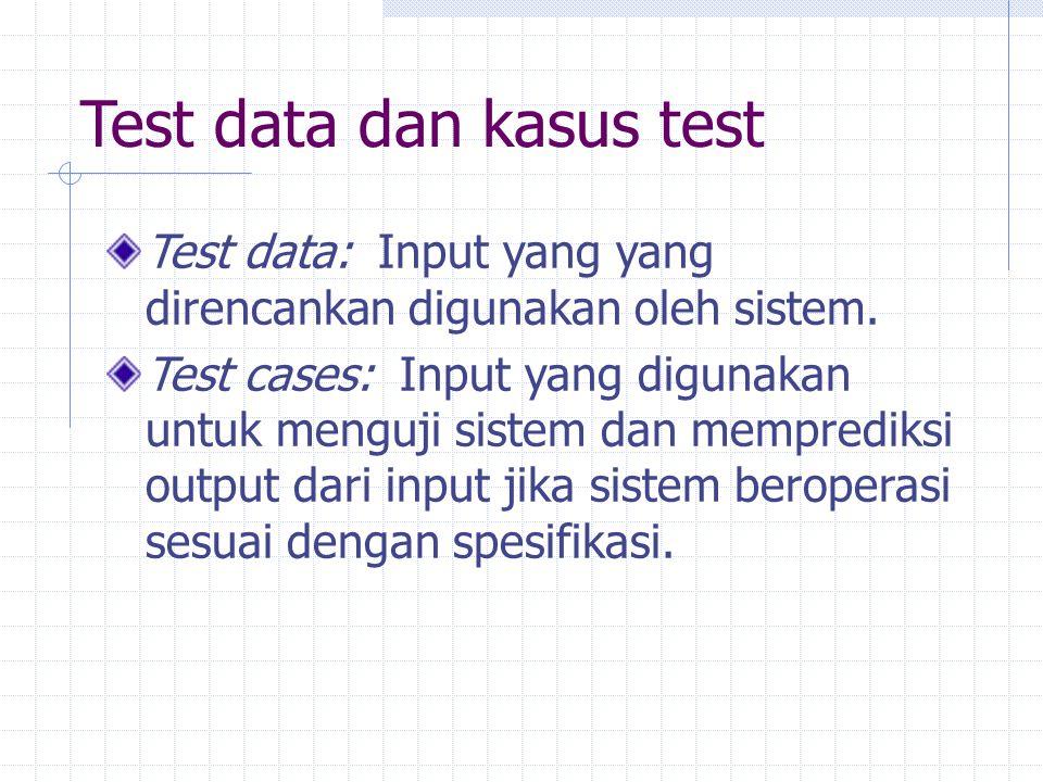 Test data: Input yang yang direncankan digunakan oleh sistem. Test cases: Input yang digunakan untuk menguji sistem dan memprediksi output dari input