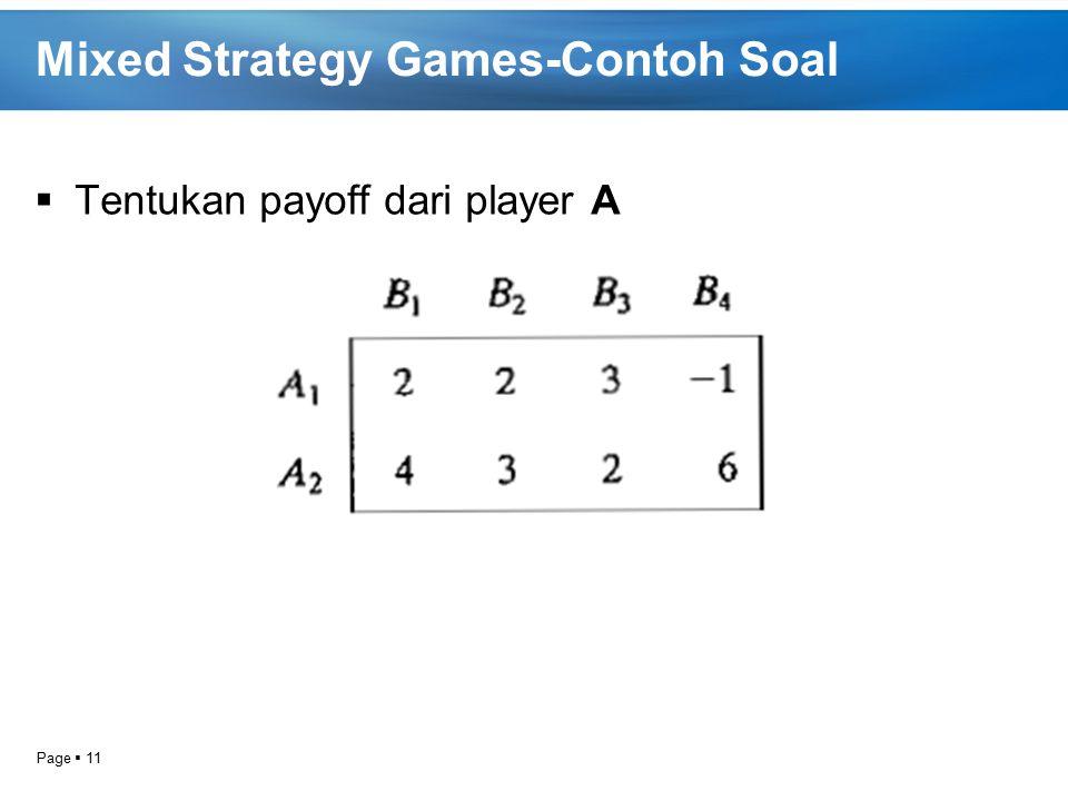 Page  11 Mixed Strategy Games-Contoh Soal  Tentukan payoff dari player A