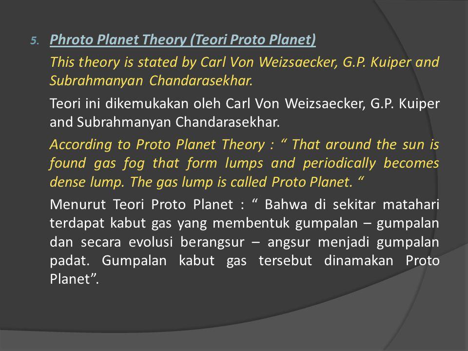 Dan berikut ada beberapa Teori Planetesimal dari berbagai sumber : 1.