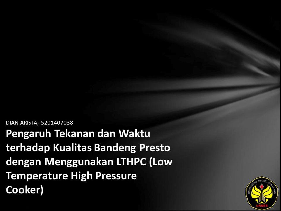 DIAN ARISTA, 5201407038 Pengaruh Tekanan dan Waktu terhadap Kualitas Bandeng Presto dengan Menggunakan LTHPC (Low Temperature High Pressure Cooker)