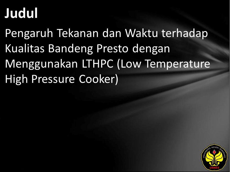 Judul Pengaruh Tekanan dan Waktu terhadap Kualitas Bandeng Presto dengan Menggunakan LTHPC (Low Temperature High Pressure Cooker)