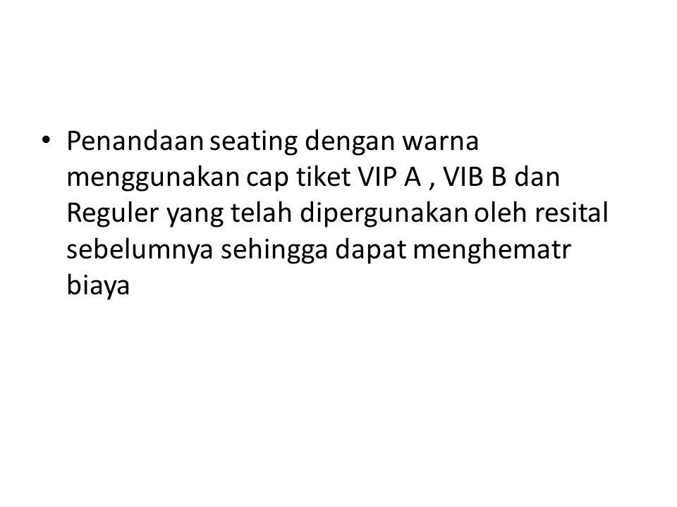 Penandaan seating dengan warna menggunakan cap tiket VIP A, VIB B dan Reguler yang telah dipergunakan oleh resital sebelumnya sehingga dapat menghemat
