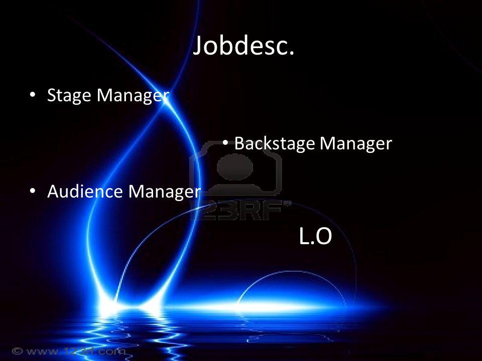 Jobdesc. Stage Manager Backstage Manager Audience Manager L.O