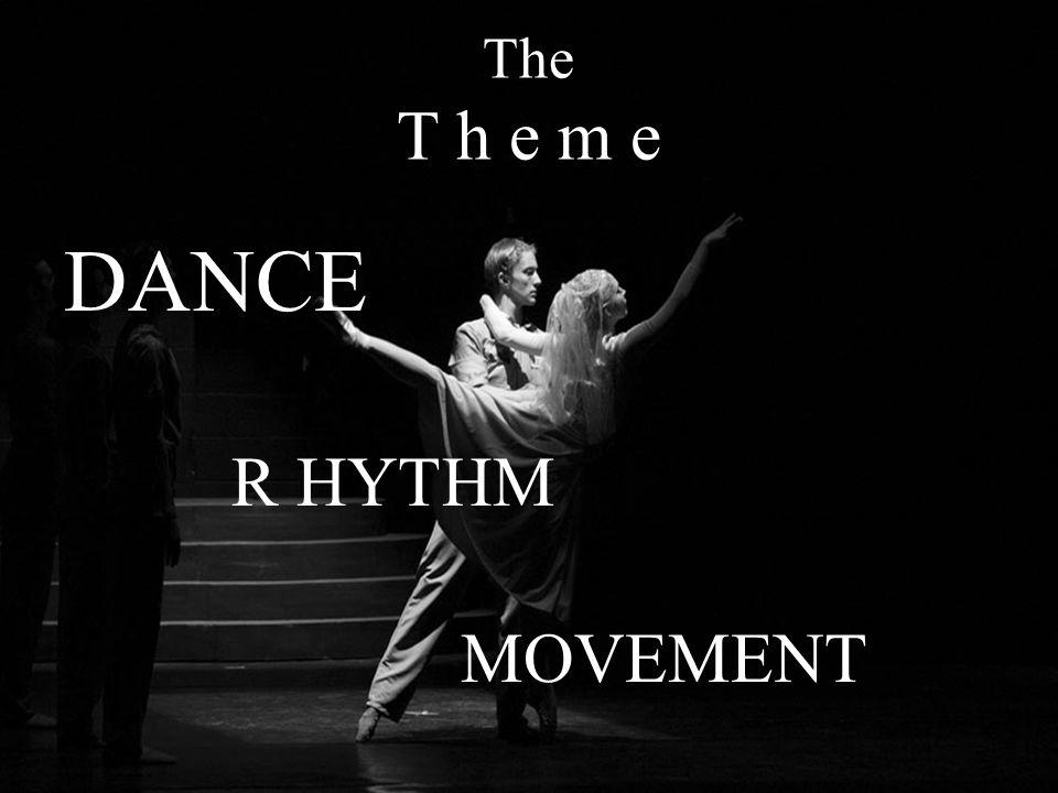 The T h e m e DANCE R HYTHM MOVEMENT