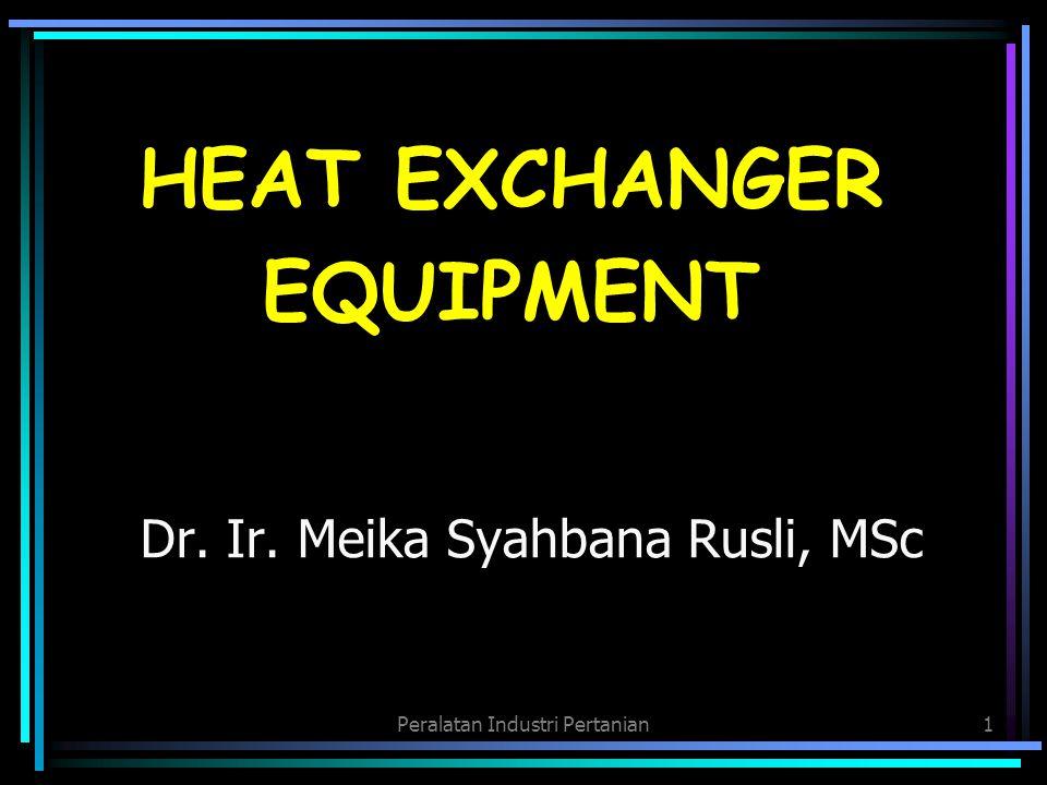 Peralatan Industri Pertanian1 Dr. Ir. Meika Syahbana Rusli, MSc HEAT EXCHANGER EQUIPMENT
