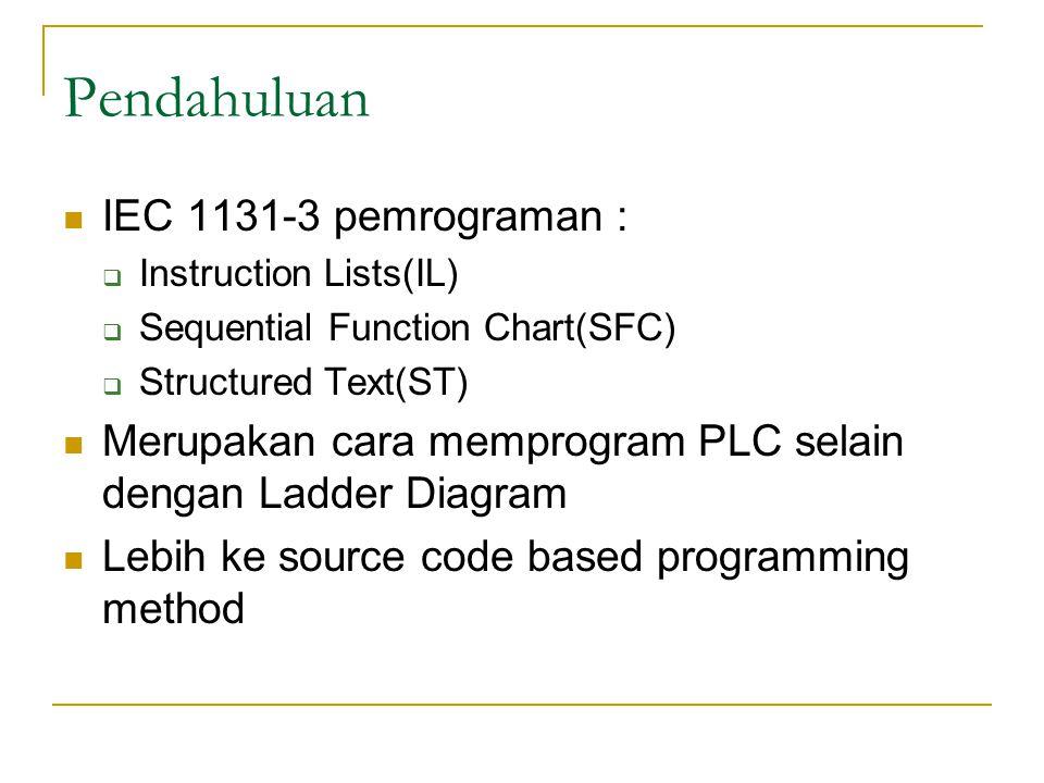 Pendahuluan IEC 1131-3 pemrograman :  Instruction Lists(IL)  Sequential Function Chart(SFC)  Structured Text(ST) Merupakan cara memprogram PLC sela