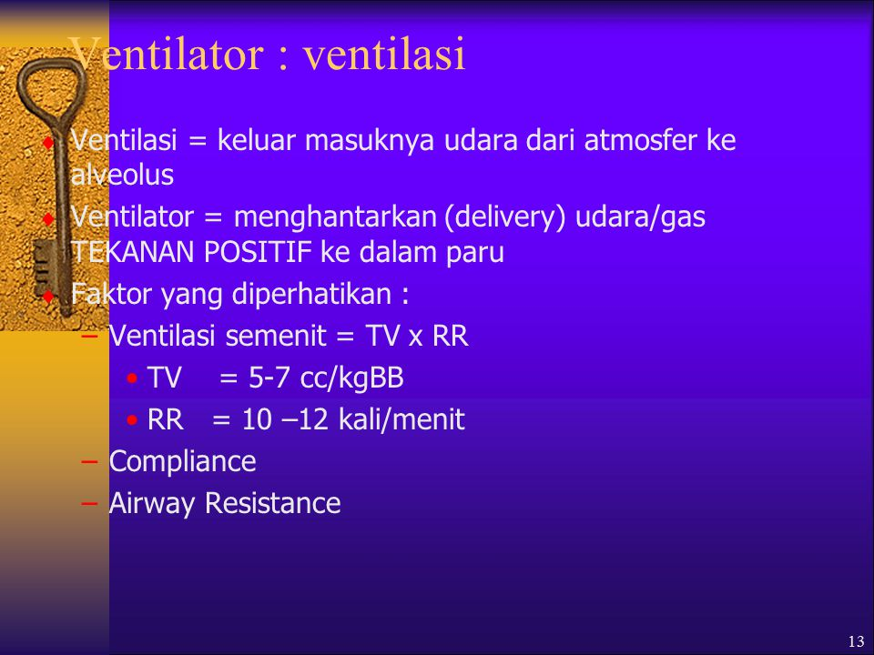 13 Ventilator : ventilasi  Ventilasi = keluar masuknya udara dari atmosfer ke alveolus  Ventilator = menghantarkan (delivery) udara/gas TEKANAN POSITIF ke dalam paru  Faktor yang diperhatikan : –Ventilasi semenit = TV x RR TV = 5-7 cc/kgBB RR = 10 –12 kali/menit –Compliance –Airway Resistance