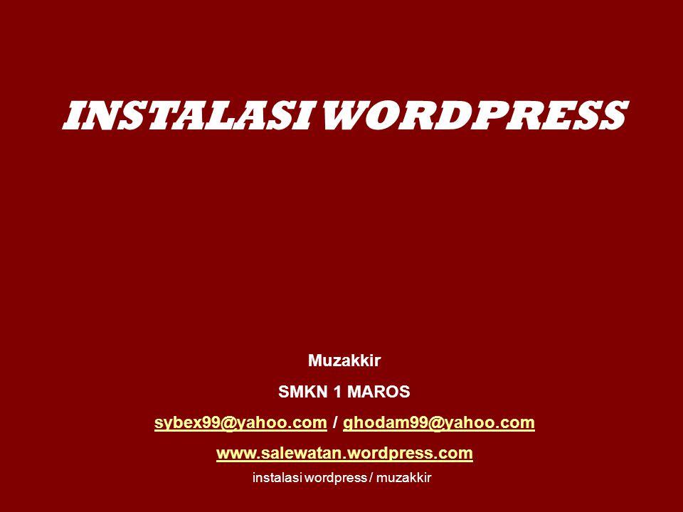instalasi wordpress / muzakkir INSTALASI WORDPRESS Muzakkir SMKN 1 MAROS sybex99@yahoo.comsybex99@yahoo.com / ghodam99@yahoo.comghodam99@yahoo.com www