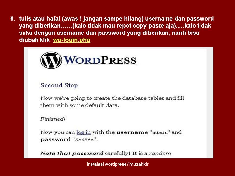 instalasi wordpress / muzakkir 6.tulis atau hafal (awas ! jangan sampe hilang) username dan password yang diberikan……(kalo tidak mau repot copy-paste