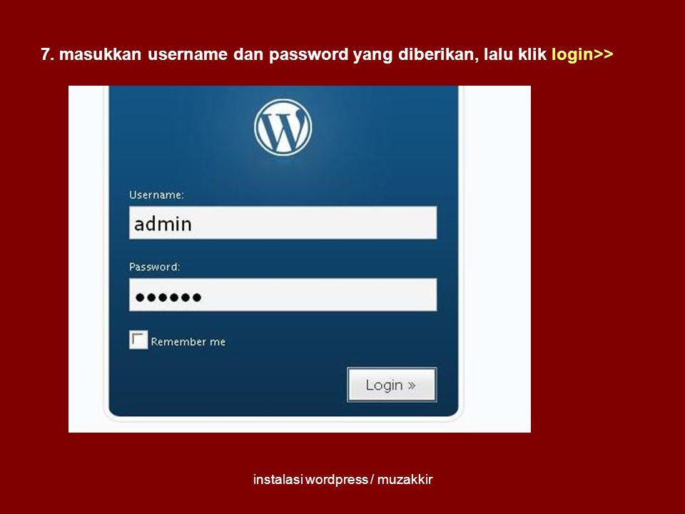 instalasi wordpress / muzakkir 7. masukkan username dan password yang diberikan, lalu klik login>>