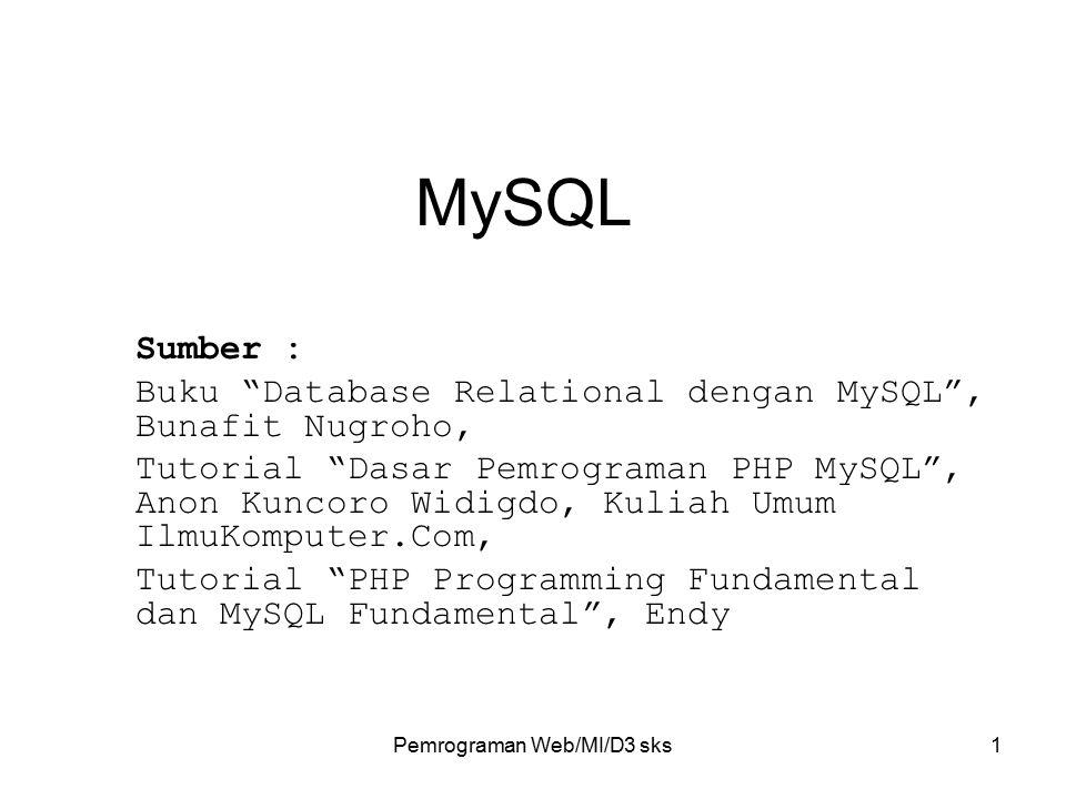 "Pemrograman Web/MI/D3 sks1 MySQL Sumber : Buku ""Database Relational dengan MySQL"", Bunafit Nugroho, Tutorial ""Dasar Pemrograman PHP MySQL"", Anon Kunco"
