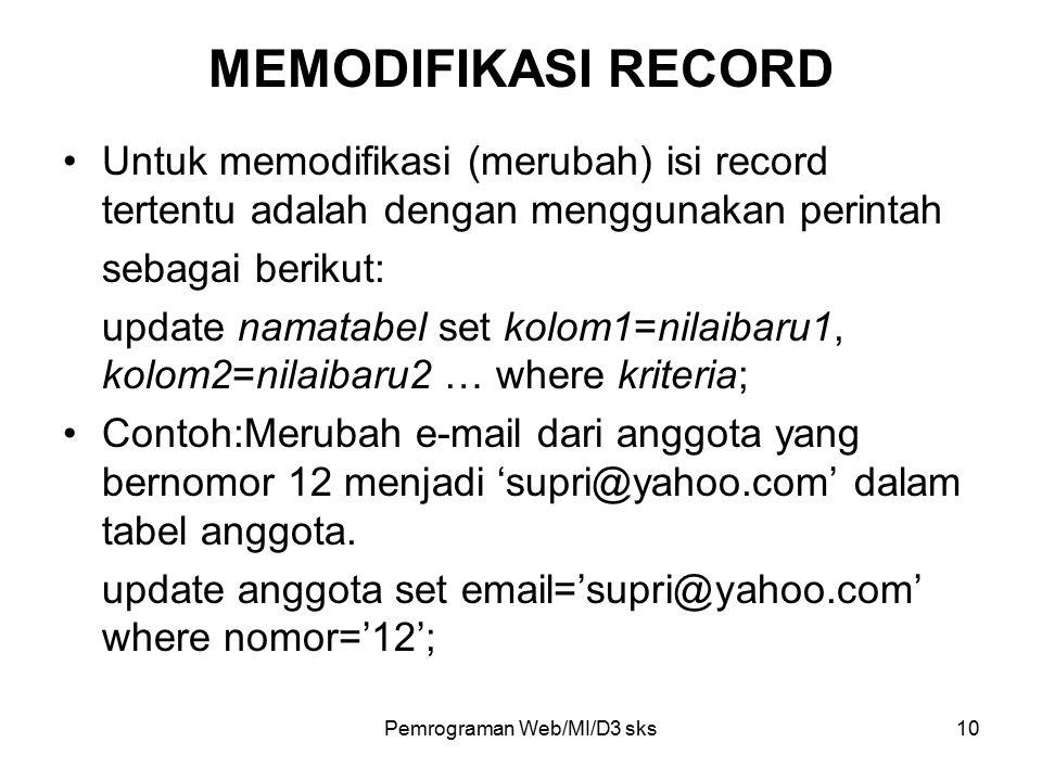 Pemrograman Web/MI/D3 sks10 MEMODIFIKASI RECORD Untuk memodifikasi (merubah) isi record tertentu adalah dengan menggunakan perintah sebagai berikut: u