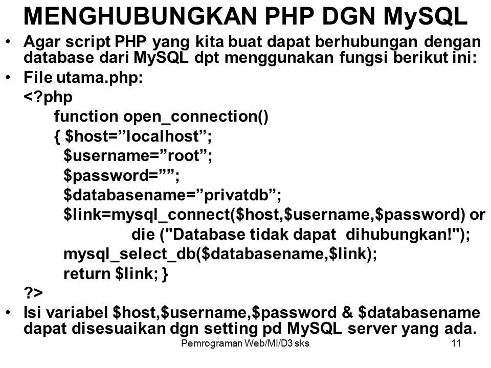 Pemrograman Web/MI/D3 sks11 MENGHUBUNGKAN PHP DGN MySQL Agar script PHP yang kita buat dapat berhubungan dengan database dari MySQL dpt menggunakan fu