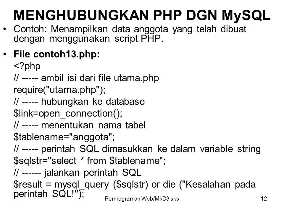Pemrograman Web/MI/D3 sks12 Contoh: Menampilkan data anggota yang telah dibuat dengan menggunakan script PHP. File contoh13.php: <?php // ----- ambil