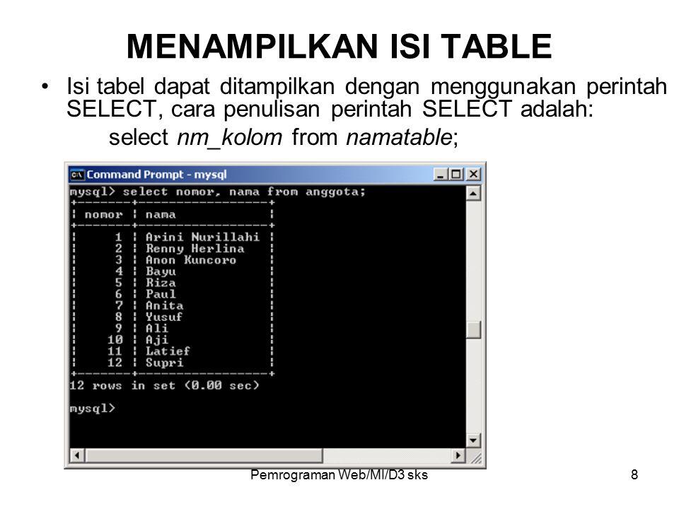 Pemrograman Web/MI/D3 sks9 MENGHAPUS RECORD Untuk menghapus suatu record dengan kriteria tertentu digunakan perintah sebagai berikut: delete from namatabel where kriteria; Contoh: Menghapus record dari tabel anggota yang bernomor '3' delete from anggota where nomor='3';