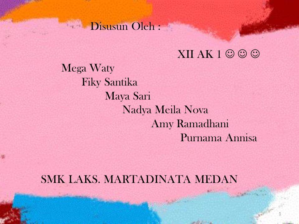 1 Disusun Oleh : XII AK 1 Mega Waty Fiky Santika Maya Sari Nadya Meila Nova Amy Ramadhani Purnama Annisa SMK LAKS. MARTADINATA MEDAN