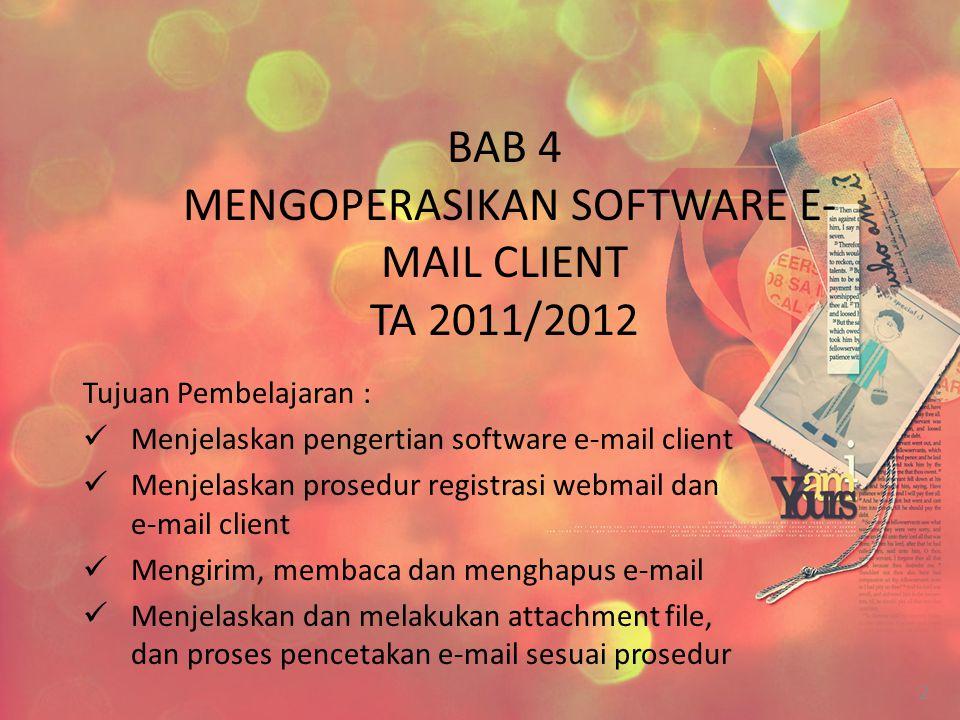 BAB 4 MENGOPERASIKAN SOFTWARE E- MAIL CLIENT TA 2011/2012 Tujuan Pembelajaran : Menjelaskan pengertian software e-mail client Menjelaskan prosedur reg