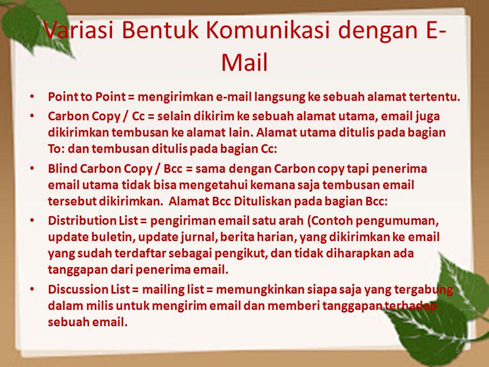 Variasi Bentuk Komunikasi dengan E- Mail Point to Point = mengirimkan e-mail langsung ke sebuah alamat tertentu. Carbon Copy / Cc = selain dikirim ke